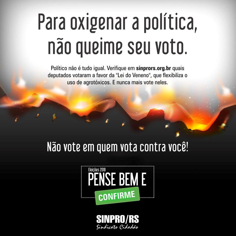 Para oxigenar a política, não queime seu voto. PENSE BEM E CONFIRME